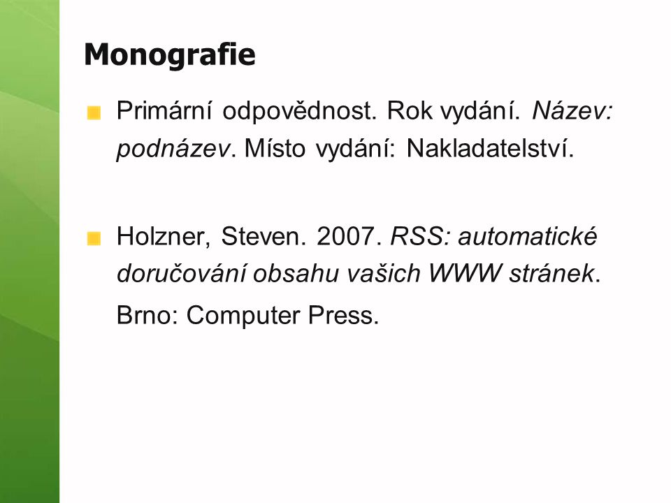 Monografie Primární odpovědnost. Rok vydání. Název: podnázev. Místo vydání: Nakladatelství. Holzner, Steven. 2007. RSS: automatické doručování obsahu
