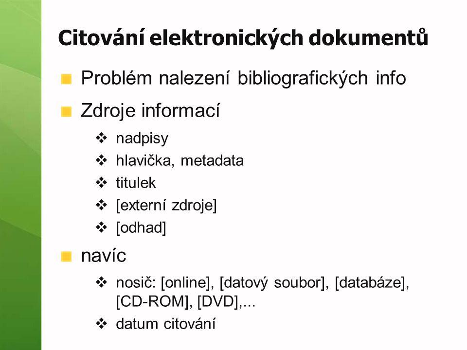 Citování elektronických dokumentů Problém nalezení bibliografických info Zdroje informací  nadpisy  hlavička, metadata  titulek  [externí zdroje]  [odhad] navíc  nosič: [online], [datový soubor], [databáze], [CD-ROM], [DVD],...