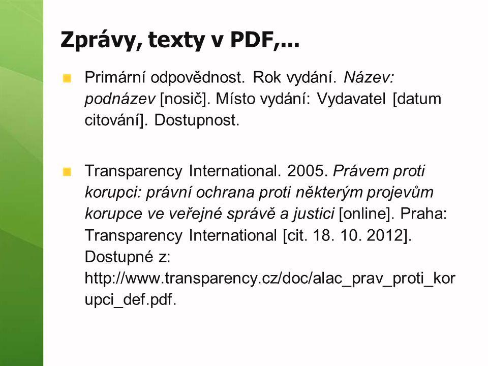 Zprávy, texty v PDF,... Primární odpovědnost. Rok vydání. Název: podnázev [nosič]. Místo vydání: Vydavatel [datum citování]. Dostupnost. Transparency