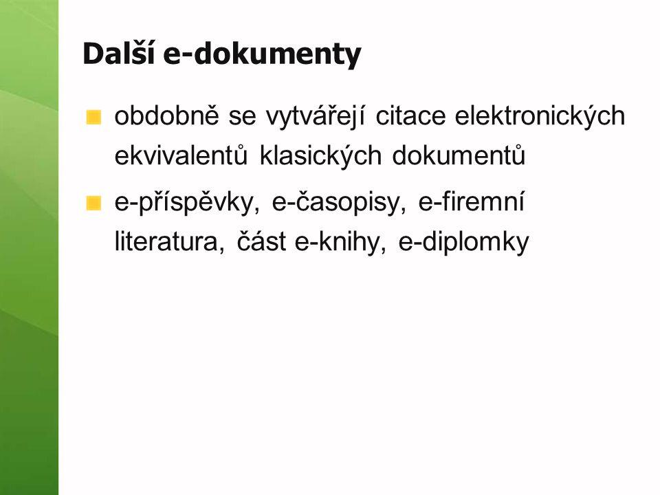 Další e-dokumenty obdobně se vytvářejí citace elektronických ekvivalentů klasických dokumentů e-příspěvky, e-časopisy, e-firemní literatura, část e-knihy, e-diplomky