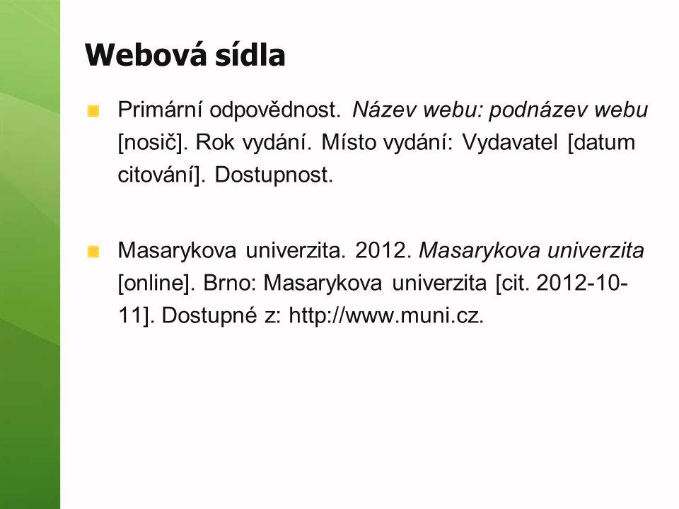 Webová sídla Primární odpovědnost. Název webu: podnázev webu [nosič]. Rok vydání. Místo vydání: Vydavatel [datum citování]. Dostupnost. Masarykova uni
