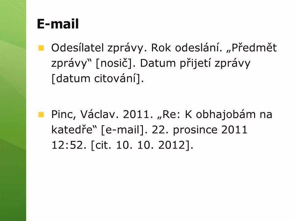 """E-mail Odesílatel zprávy. Rok odeslání. """"Předmět zprávy"""" [nosič]. Datum přijetí zprávy [datum citování]. Pinc, Václav. 2011. """"Re: K obhajobám na kated"""
