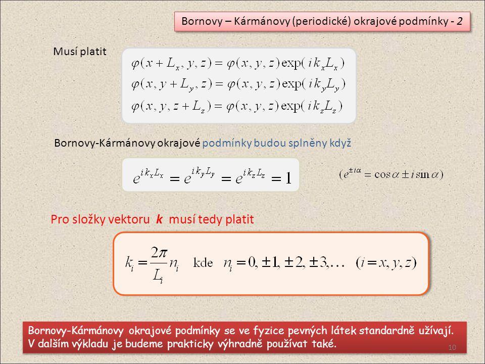 Bornovy – Kármánovy (periodické) okrajové podmínky - 2 Musí platit Bornovy-Kármánovy okrajové podmínky budou splněny když Bornovy-Kármánovy okrajové podmínky se ve fyzice pevných látek standardně užívají.