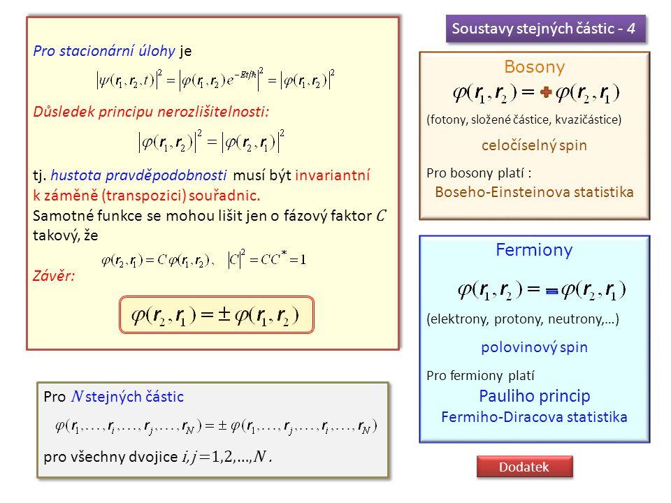 Soustavy stejných částic - 4 Pro N stejných částic pro všechny dvojice i, j =1,2,…,N. Pro N stejných částic pro všechny dvojice i, j =1,2,…,N. Pro sta