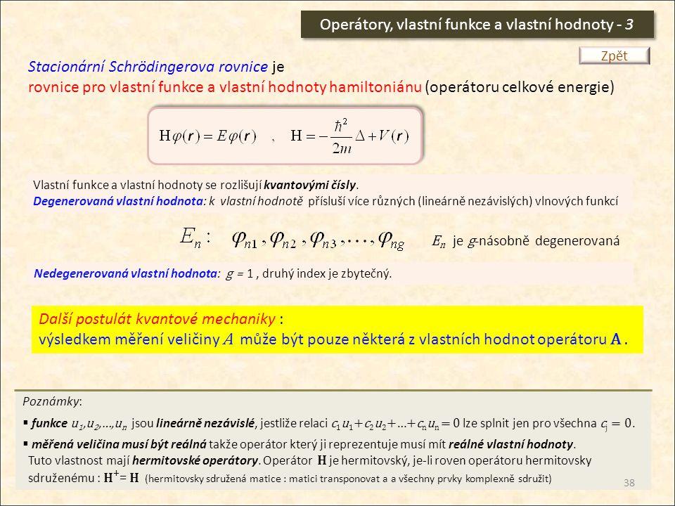 Operátory, vlastní funkce a vlastní hodnoty - 3 Stacionární Schrödingerova rovnice je rovnice pro vlastní funkce a vlastní hodnoty hamiltoniánu (operá