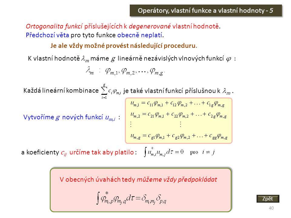 40 Operátory, vlastní funkce a vlastní hodnoty - 5 Ortogonalita funkcí příslušejících k degenerované vlastní hodnotě. Předchozí věta pro tyto funkce o