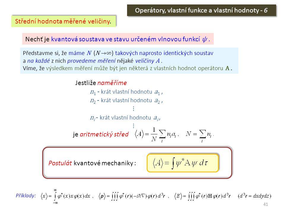41 Operátory, vlastní funkce a vlastní hodnoty - 6 Střední hodnota měřené veličiny. Představme si, že máme N ( N →∞ ) takových naprosto identických so