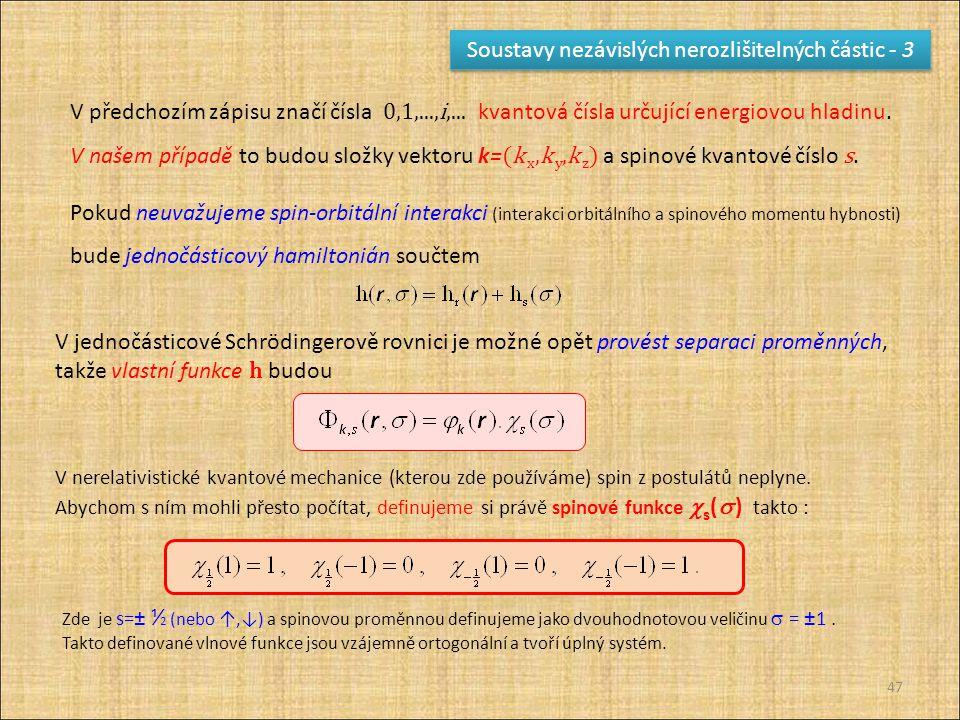 47 Soustavy nezávislých nerozlišitelných částic - 3 V předchozím zápisu značí čísla 0,1,...,i,... kvantová čísla určující energiovou hladinu. V našem