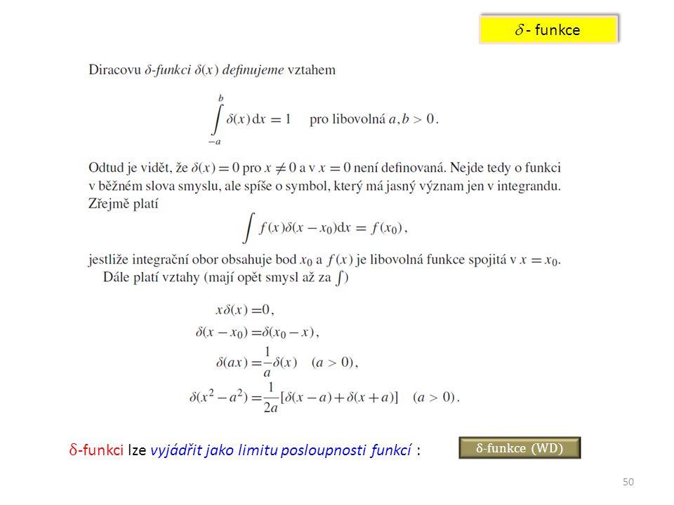 50  - funkce δ-funkce (WD) δ -funkci lze vyjádřit jako limitu posloupnosti funkcí :