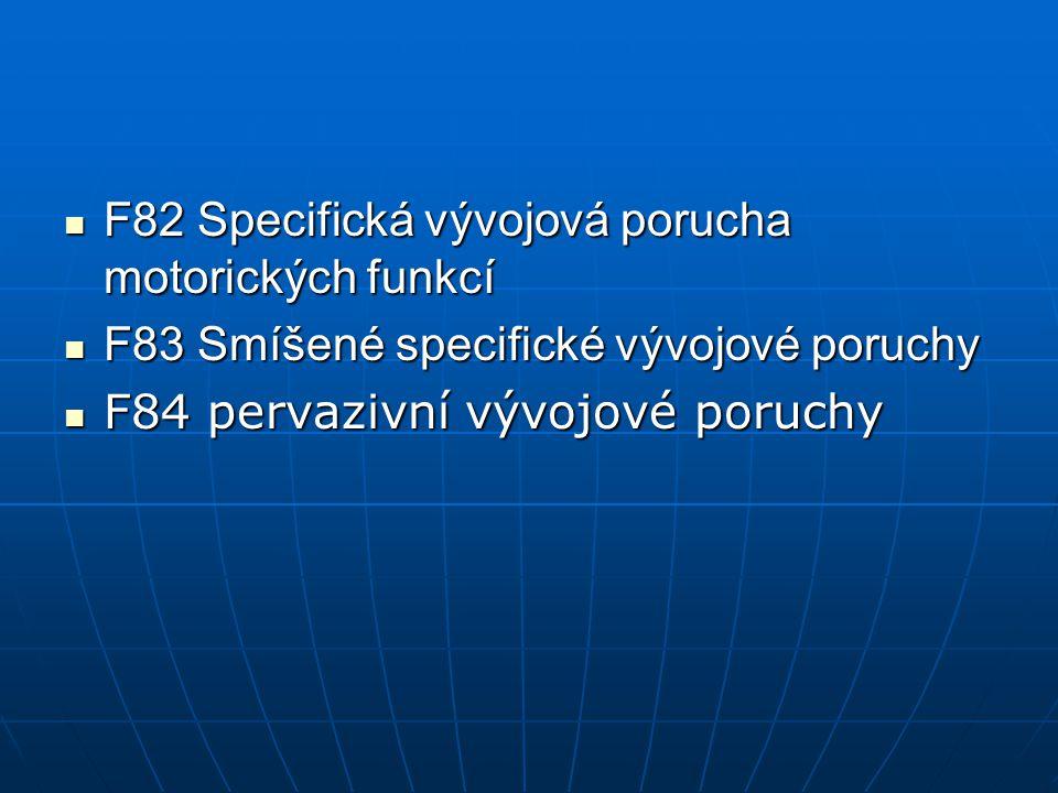 F82 Specifická vývojová porucha motorických funkcí F82 Specifická vývojová porucha motorických funkcí F83 Smíšené specifické vývojové poruchy F83 Smíš