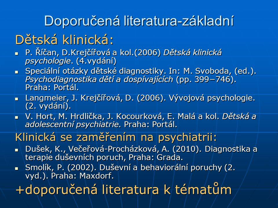 Doporučená literatura-základní Dětská klinická: P. Říčan, D.Krejčířová a kol.(2006) Dětská klinická psychologie. (4.vydání) P. Říčan, D.Krejčířová a k