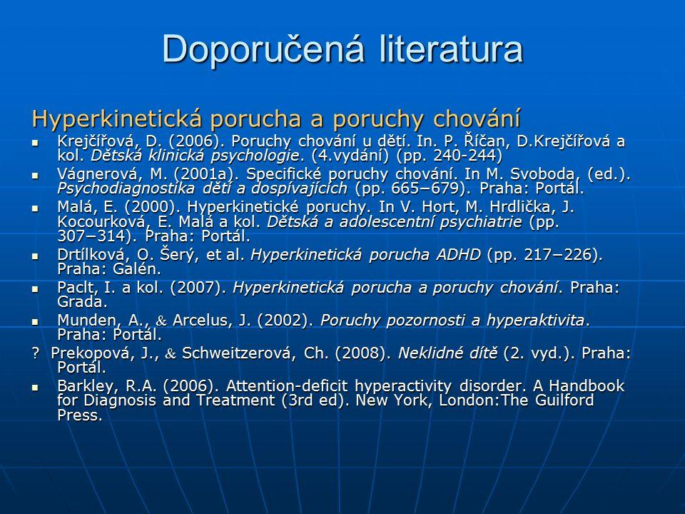 Doporučená literatura Hyperkinetická porucha a poruchy chování Krejčířová, D. (2006). Poruchy chování u dětí. In. P. Říčan, D.Krejčířová a kol. Dětská