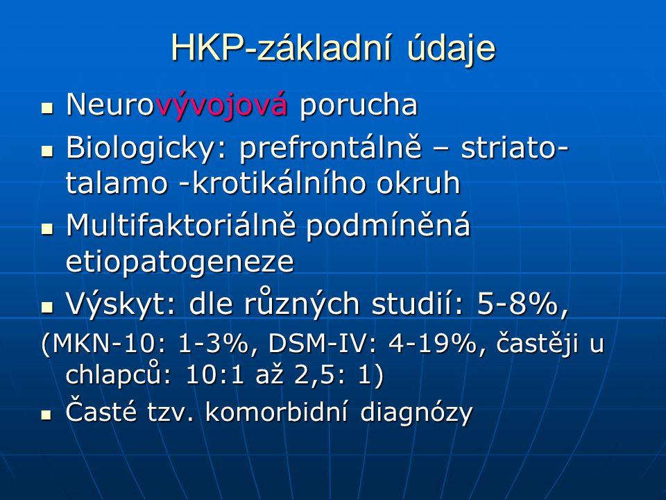 HKP-základní údaje Neurovývojová porucha Neurovývojová porucha Biologicky: prefrontálně – striato- talamo -krotikálního okruh Biologicky: prefrontálně