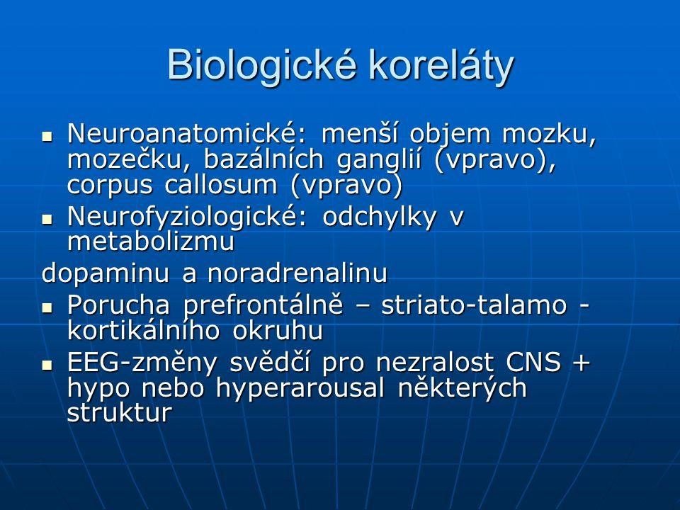 Biologické koreláty Neuroanatomické: menší objem mozku, mozečku, bazálních ganglií (vpravo), corpus callosum (vpravo) Neuroanatomické: menší objem moz