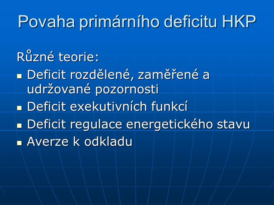 Povaha primárního deficitu HKP Různé teorie: Deficit rozdělené, zaměřené a udržované pozornosti Deficit rozdělené, zaměřené a udržované pozornosti Def