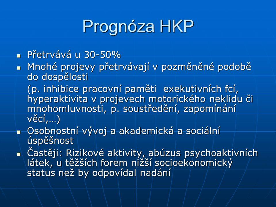 Prognóza HKP Přetrvává u 30-50% Přetrvává u 30-50% Mnohé projevy přetrvávají v pozměněné podobě do dospělosti Mnohé projevy přetrvávají v pozměněné po