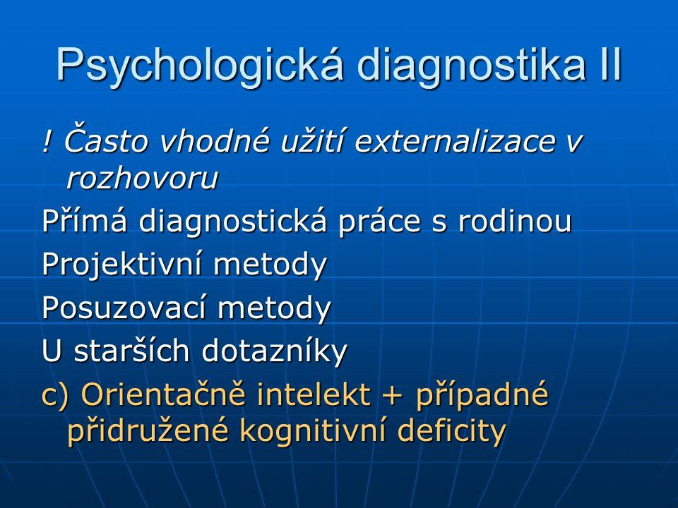 ! Často vhodné užití externalizace v rozhovoru Přímá diagnostická práce s rodinou Projektivní metody Posuzovací metody U starších dotazníky c) Orienta