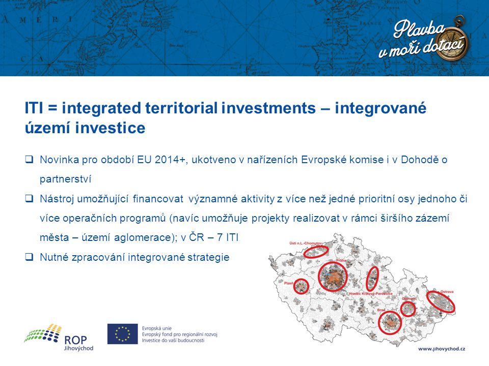 ITI = integrated territorial investments – integrované území investice  Novinka pro období EU 2014+, ukotveno v nařízeních Evropské komise i v Dohodě o partnerství  Nástroj umožňující financovat významné aktivity z více než jedné prioritní osy jednoho či více operačních programů (navíc umožňuje projekty realizovat v rámci širšího zázemí města – území aglomerace); v ČR – 7 ITI  Nutné zpracování integrované strategie