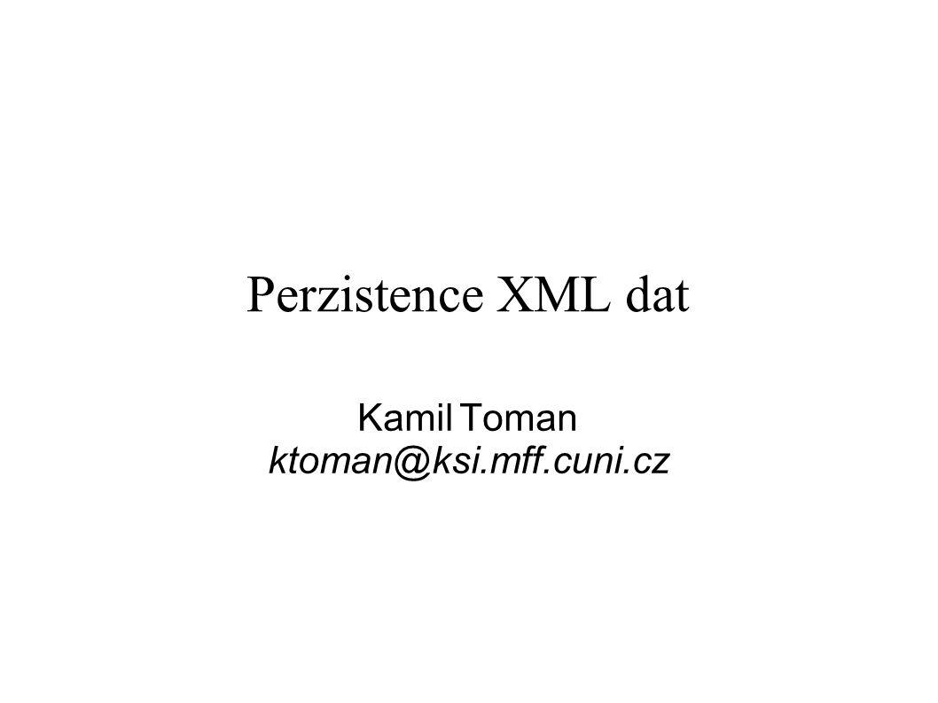 Perzistence XML dat Kamil Toman ktoman@ksi.mff.cuni.cz