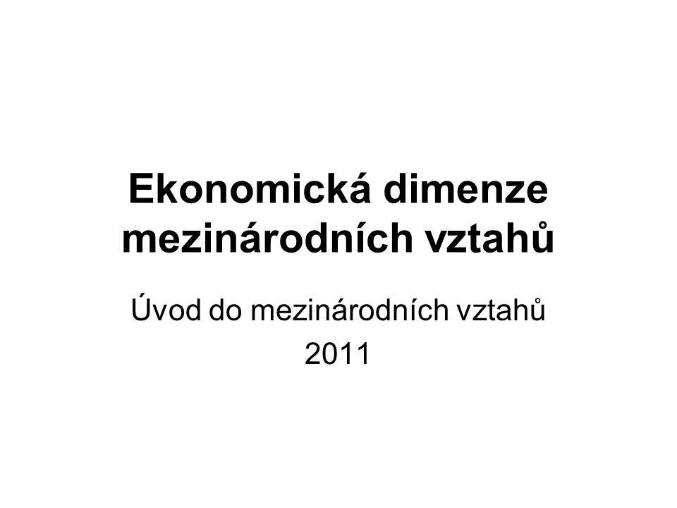 Ekonomická dimenze mezinárodních vztahů Úvod do mezinárodních vztahů 2011