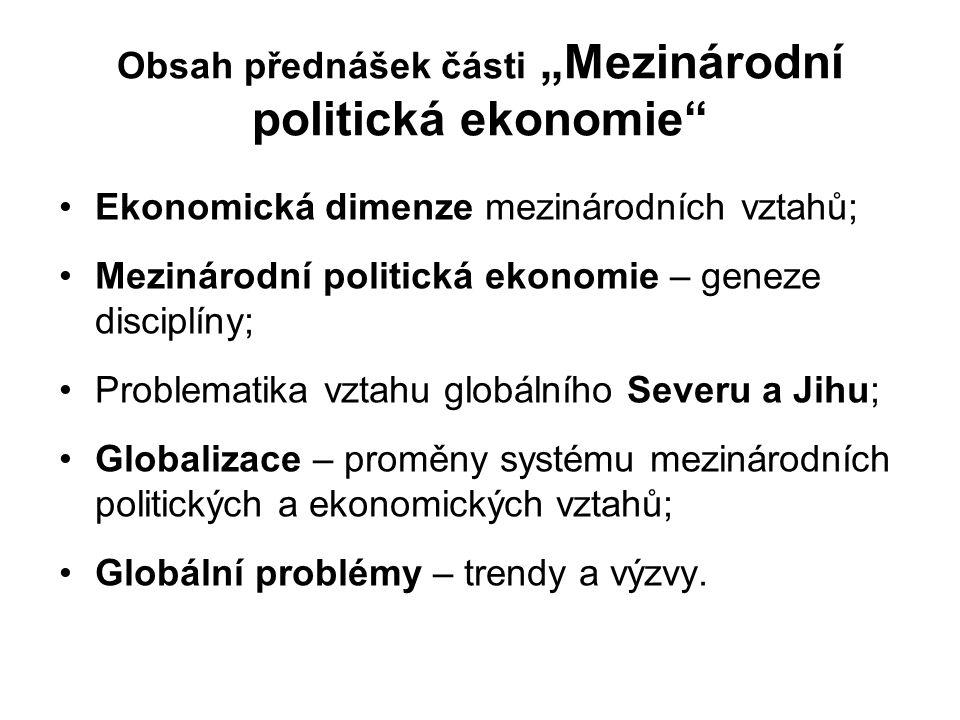 """Obsah přednášek části """"Mezinárodní politická ekonomie"""" Ekonomická dimenze mezinárodních vztahů; Mezinárodní politická ekonomie – geneze disciplíny; Pr"""