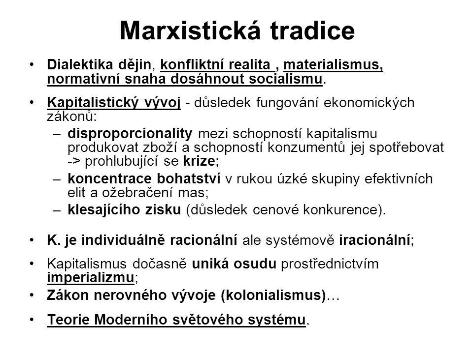 Marxistická tradice Dialektika dějin, konfliktní realita, materialismus, normativní snaha dosáhnout socialismu. Kapitalistický vývoj - důsledek fungov