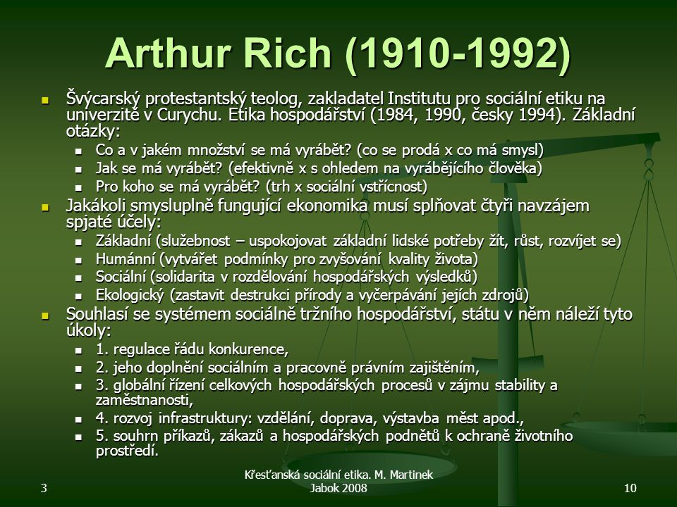 3 Křesťanská sociální etika. M. Martinek Jabok 200810 Arthur Rich (1910-1992) Švýcarský protestantský teolog, zakladatel Institutu pro sociální etiku