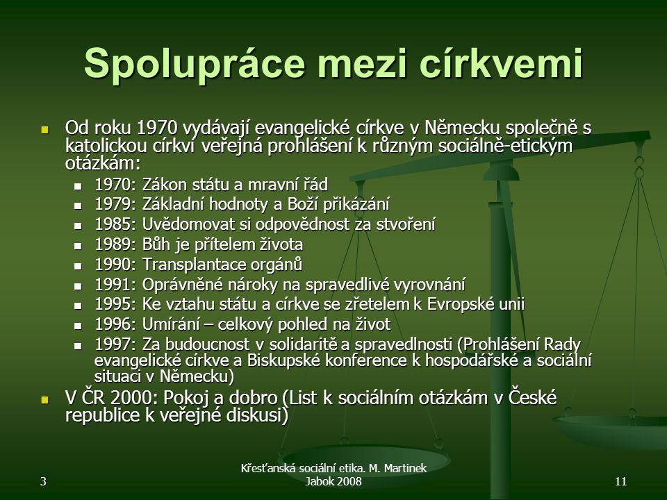 3 Křesťanská sociální etika. M. Martinek Jabok 200811 Spolupráce mezi církvemi Od roku 1970 vydávají evangelické církve v Německu společně s katolicko