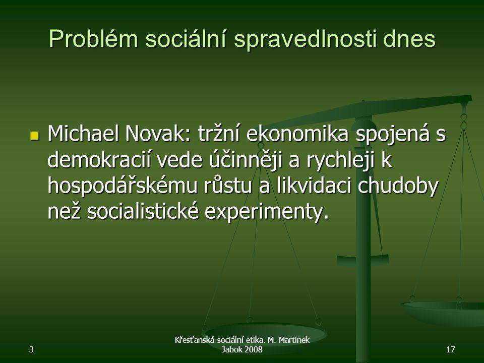 Problém sociální spravedlnosti dnes Michael Novak: tržní ekonomika spojená s demokracií vede účinněji a rychleji k hospodářskému růstu a likvidaci chudoby než socialistické experimenty.