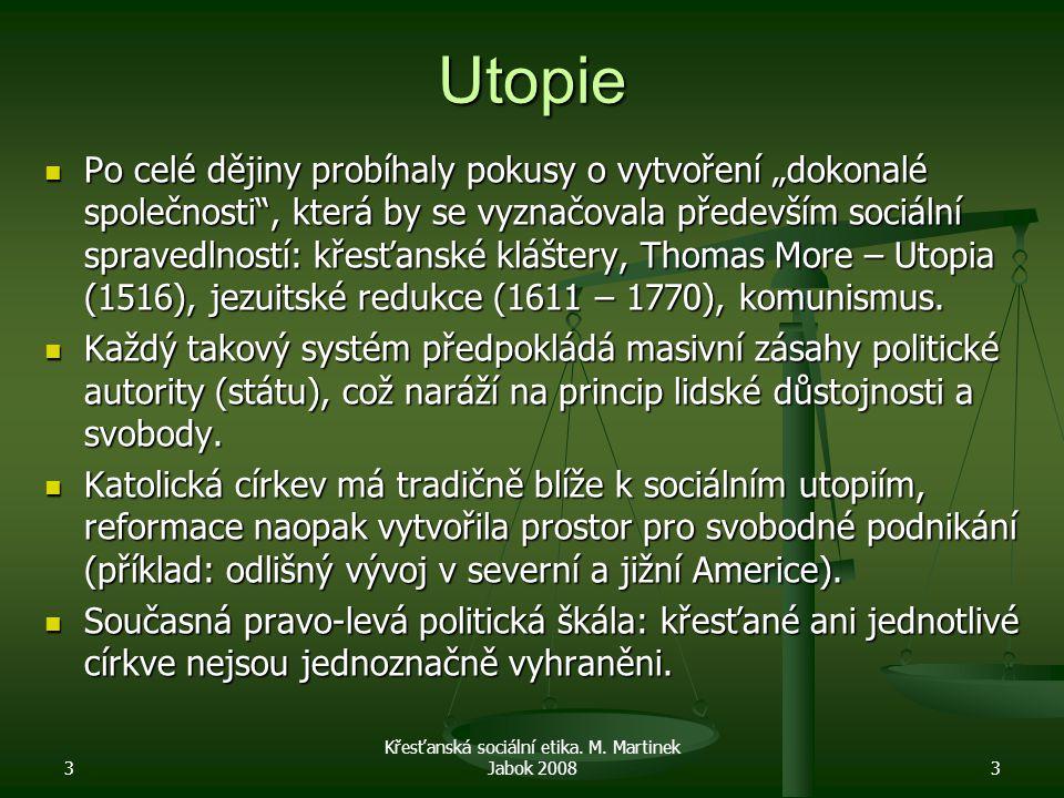 """Utopie Po celé dějiny probíhaly pokusy o vytvoření """"dokonalé společnosti , která by se vyznačovala především sociální spravedlností: křesťanské kláštery, Thomas More – Utopia (1516), jezuitské redukce (1611 – 1770), komunismus."""