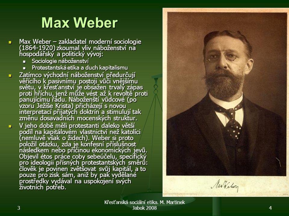 3 4 Max Weber Max Weber – zakladatel moderní sociologie (1864-1920) zkoumal vliv náboženství na hospodářský a politický vývoj: Max Weber – zakladatel moderní sociologie (1864-1920) zkoumal vliv náboženství na hospodářský a politický vývoj: Sociologie náboženství Sociologie náboženství Protestantská etika a duch kapitalismu Protestantská etika a duch kapitalismu Zatímco východní náboženství předurčují věřícího k pasivnímu postoji vůči vnějšímu světu, v křesťanství je obsažen trvalý zápas proti hříchu, jenž může vést až k revoltě proti panujícímu řádu.