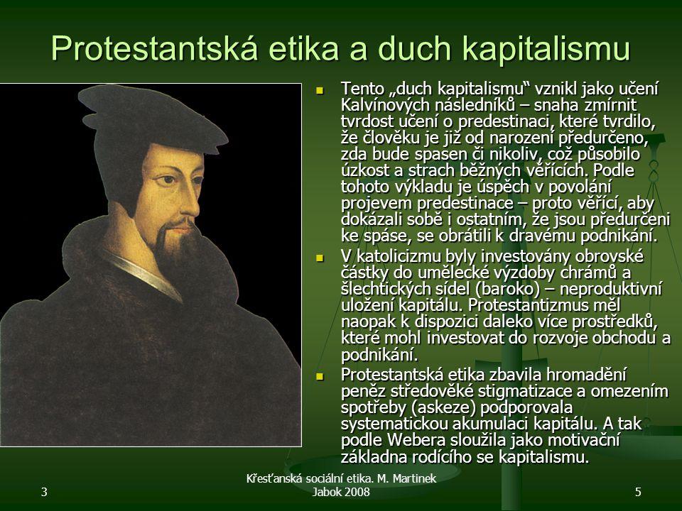 """3 Křesťanská sociální etika. M. Martinek Jabok 20085 Protestantská etika a duch kapitalismu Tento """"duch kapitalismu"""" vznikl jako učení Kalvínových nás"""