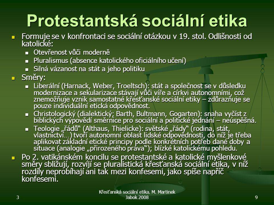3 Křesťanská sociální etika. M. Martinek Jabok 20089 Protestantská sociální etika Formuje se v konfrontaci se sociální otázkou v 19. stol. Odlišnosti