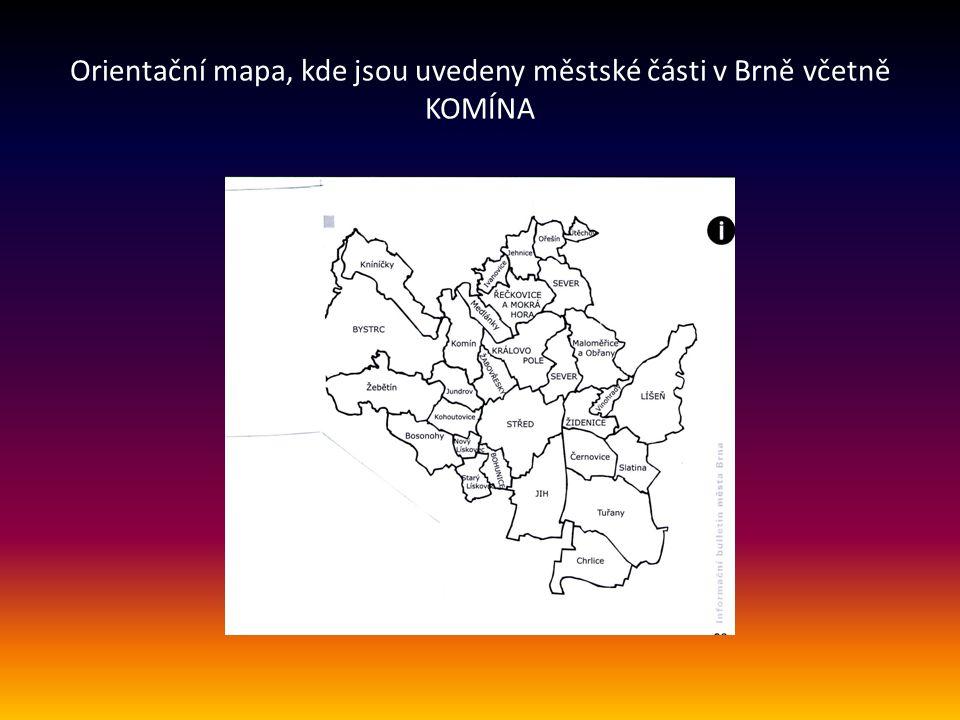……. Městská část KOMÍN se nachází severozápadně, přes kterou protéká řeka Svratka a má asi 7 500 obyvatel. V blízkosti je Brněnská přehrada a Zoologic