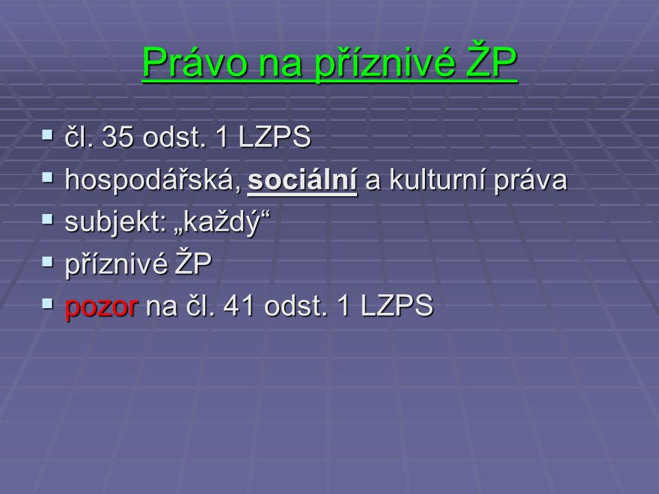 """Právo na příznivé ŽP  čl. 35 odst. 1 LZPS  hospodářská, sociální a kulturní práva  subjekt: """"každý""""  příznivé ŽP  pozor na čl. 41 odst. 1 LZPS"""