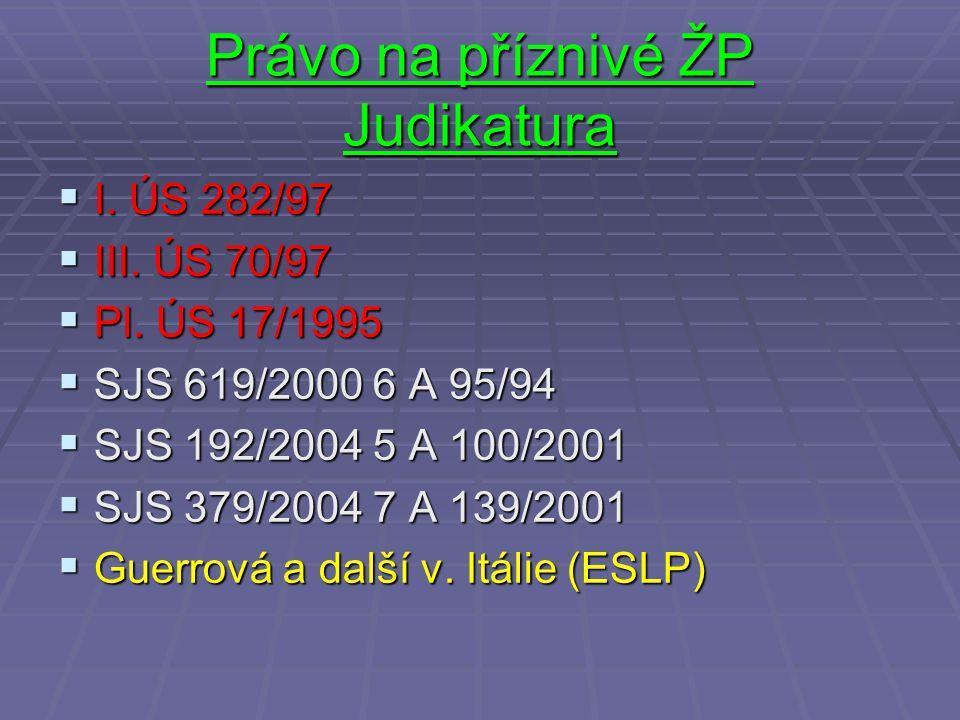 Právo na příznivé ŽP Judikatura  I. ÚS 282/97  III. ÚS 70/97  Pl. ÚS 17/1995  SJS 619/2000 6 A 95/94  SJS 192/2004 5 A 100/2001  SJS 379/2004 7