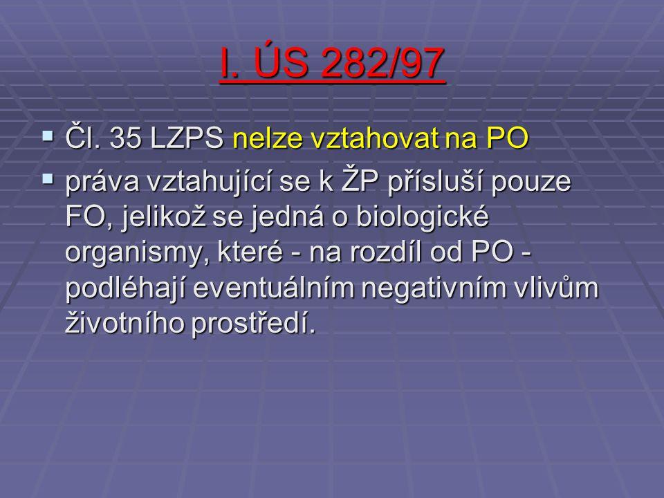 I. ÚS 282/97  Čl. 35 LZPS nelze vztahovat na PO  práva vztahující se k ŽP přísluší pouze FO, jelikož se jedná o biologické organismy, které - na roz