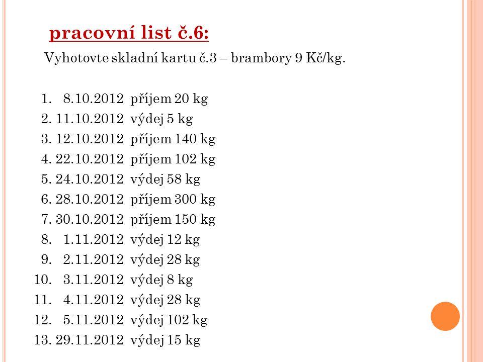 pracovní list č.6: Vyhotovte skladní kartu č.3 – brambory 9 Kč/kg.