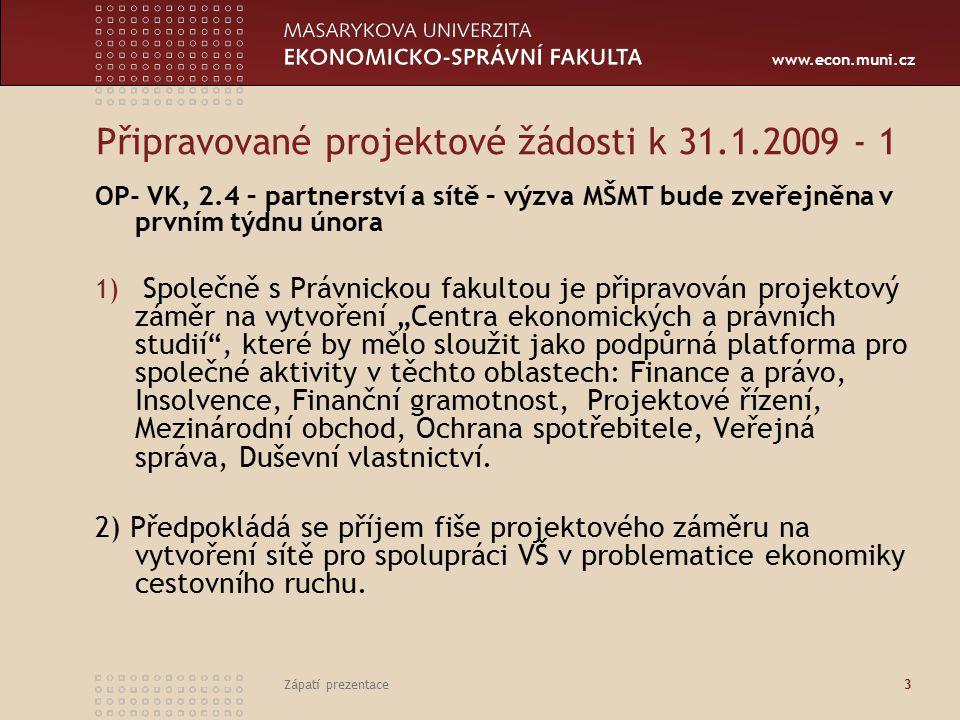 www.econ.muni.cz Zápatí prezentace3 Připravované projektové žádosti k 31.1.2009 - 1 OP- VK, 2.4 – partnerství a sítě – výzva MŠMT bude zveřejněna v pr