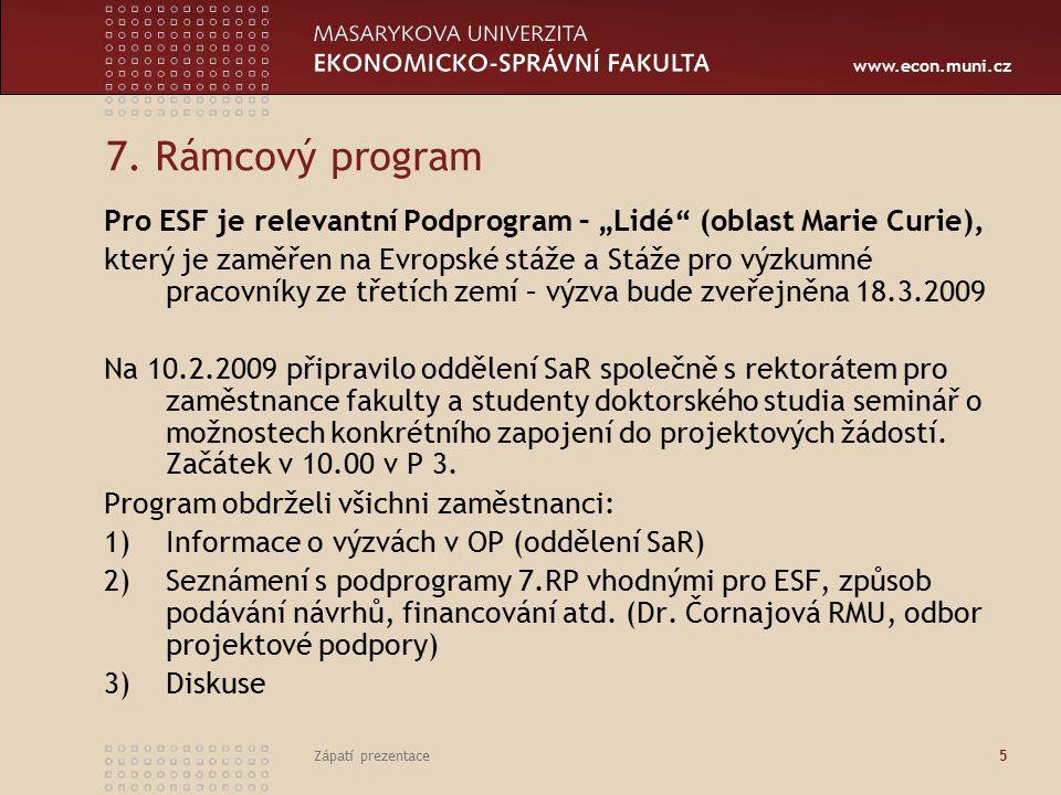 """www.econ.muni.cz Zápatí prezentace 5 7. Rámcový program Pro ESF je relevantní Podprogram – """"Lidé"""" (oblast Marie Curie), který je zaměřen na Evropské s"""