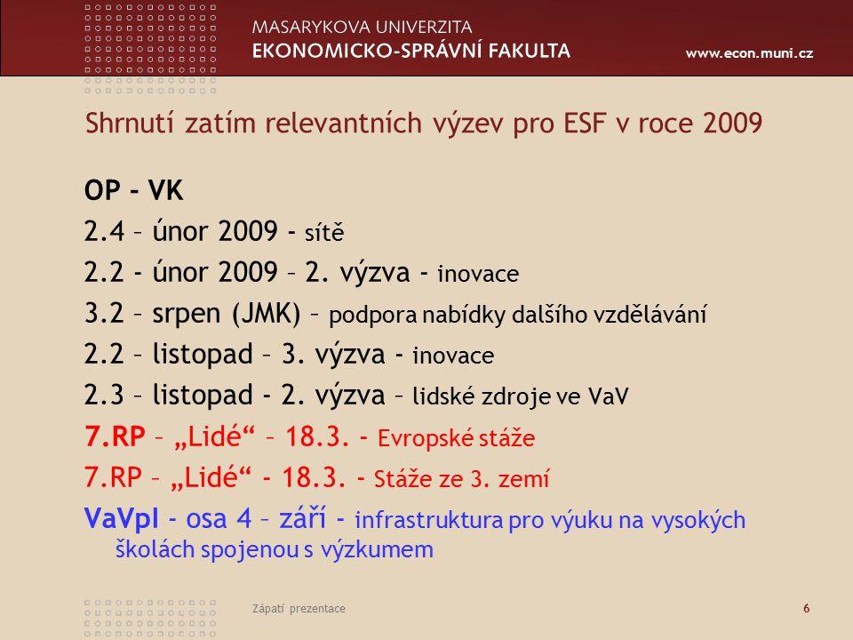 www.econ.muni.cz Zápatí prezentace 6 Shrnutí zatím relevantních výzev pro ESF v roce 2009 OP - VK 2.4 – únor 2009 - sítě 2.2 - únor 2009 – 2. výzva -