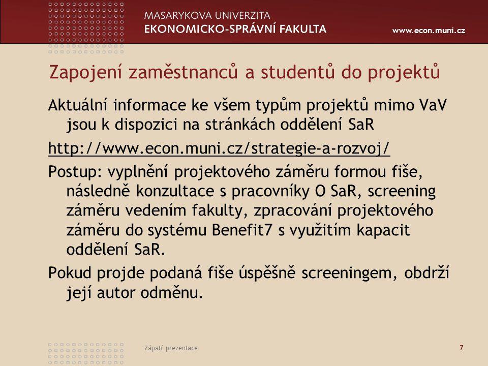 www.econ.muni.cz Zápatí prezentace 7 Zapojení zaměstnanců a studentů do projektů Aktuální informace ke všem typům projektů mimo VaV jsou k dispozici n