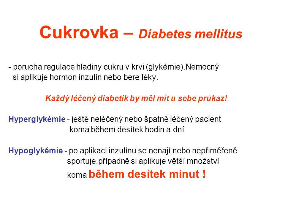 První pomoc - cukrovka Příznaky: porucha vědomí, možný zápach z úst, hlad, bolest hlavy, slabost, motorický neklid První pomoc: předpokládáme hypoglykémii při vědomí - sladký nápoj nebo cukr bezvědomí – kontrola životních funkcí ZZS 155 NIKDY NEPODÁVAT INZULIN!!!