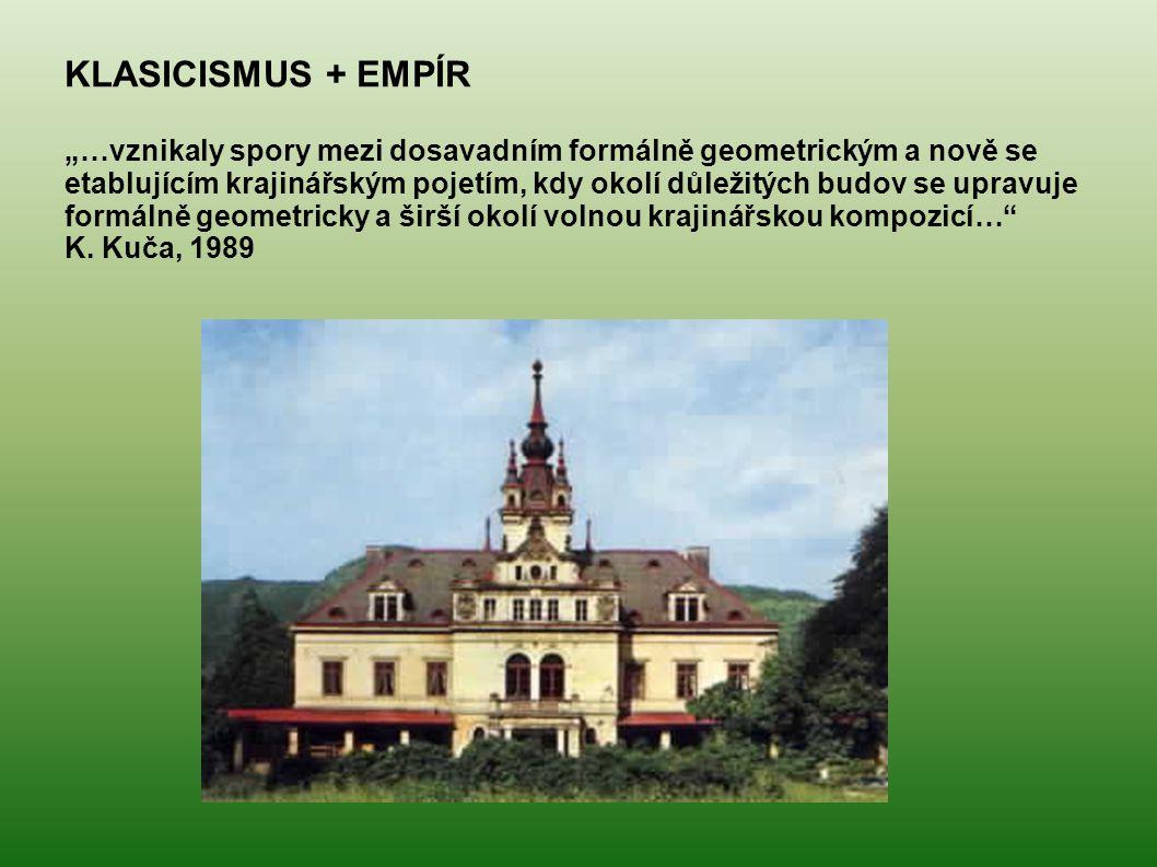 """KLASICISMUS + EMPÍR """"…vznikaly spory mezi dosavadním formálně geometrickým a nově se etablujícím krajinářským pojetím, kdy okolí důležitých budov se u"""
