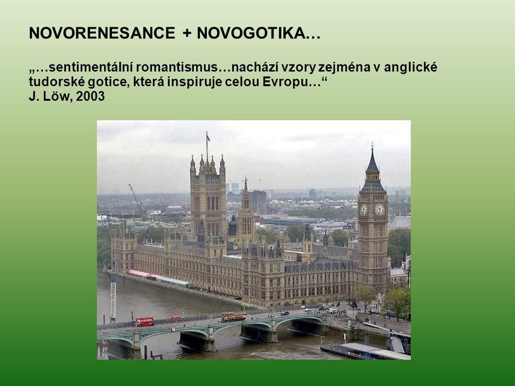 """NOVORENESANCE + NOVOGOTIKA… """"…sentimentální romantismus…nachází vzory zejména v anglické tudorské gotice, která inspiruje celou Evropu…"""" J. Löw, 2003"""