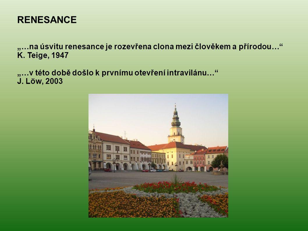 """RENESANCE """"…na úsvitu renesance je rozevřena clona mezi člověkem a přírodou…"""" K. Teige, 1947 """"…v této době došlo k prvnímu otevření intravilánu…"""" J. L"""