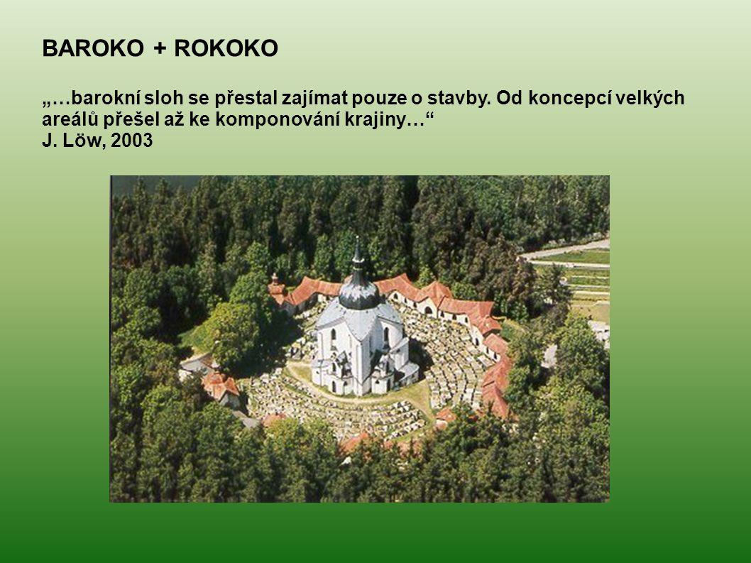 """BAROKO + ROKOKO """"…barokní sloh se přestal zajímat pouze o stavby. Od koncepcí velkých areálů přešel až ke komponování krajiny…"""" J. Löw, 2003"""