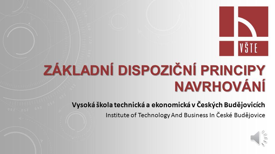 ZÁKLADNÍ DISPOZIČNÍ PRINCIPY NAVRHOVÁNÍ Vysoká škola technická a ekonomická v Českých Budějovicích Institute of Technology And Business In České Budějovice