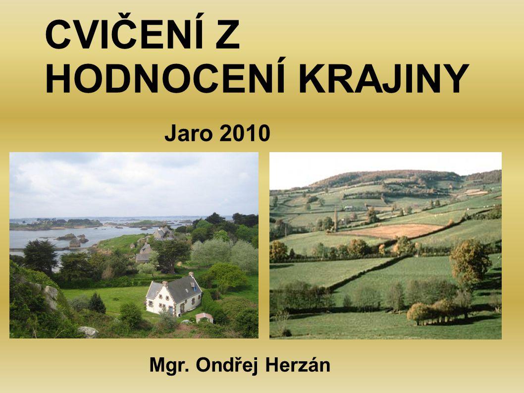 CVIČENÍ Z HODNOCENÍ KRAJINY Jaro 2010 Mgr. Ondřej Herzán