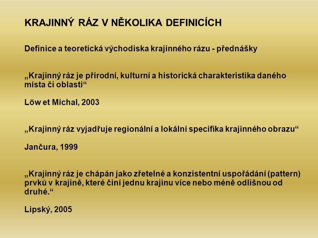 """KRAJINNÝ RÁZ V NĚKOLIKA DEFINICÍCH Definice a teoretická východiska krajinného rázu - přednášky """"Krajinný ráz je přírodní, kulturní a historická charakteristika daného místa či oblasti Löw et Míchal, 2003 """"Krajinný ráz vyjadřuje regionální a lokální specifika krajinného obrazu Jančura, 1999 """"Krajinný ráz je chápán jako zřetelné a konzistentní uspořádání (pattern) prvků v krajině, které činí jednu krajinu více nebo méně odlišnou od druhé. Lipský, 2005"""